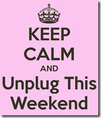 keep-calm-and-unplug-this-weekend_thumb.png