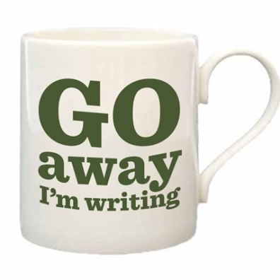 Go away mug - http://www.theliterarygiftcompany.com/go-away-im-writing-bone-china-mug-1589-p.asp
