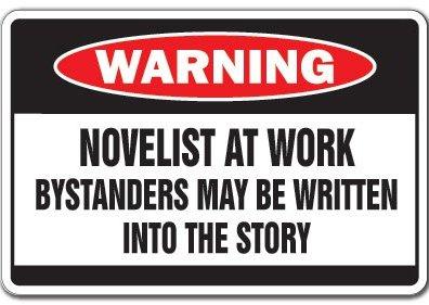 Novelist at work sign - http://www.amazon.com/NOVELIST-WORK-Warning-writer-story/dp/B005NIR4X0/?qid=1355500238&s=lawn-garden&sr=1-1&keywords=writers&ie=UTF8&ref=sr_1_1