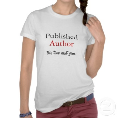 Published Author tee - http://www.zazzle.com/published_author_this_time_next_year_tee_shirts-235907454087452849