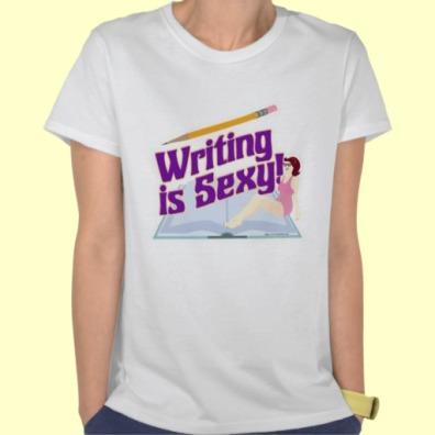 Writing is Sexy Shirt via http://www.zazzle.com/writing_is_sexy_shirts-235195739363883314