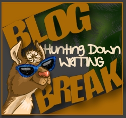HuntingDownWriting BlogBreak