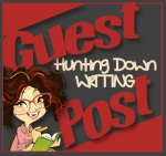 HuntingDownWriting Guest Post