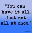 you can have it all. just not all at once -  oprah winfrey quotes